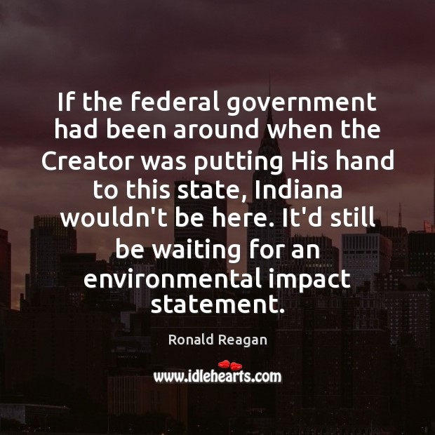 If the federal government had been around when the Creator was putting Ronald Reagan Picture Quote