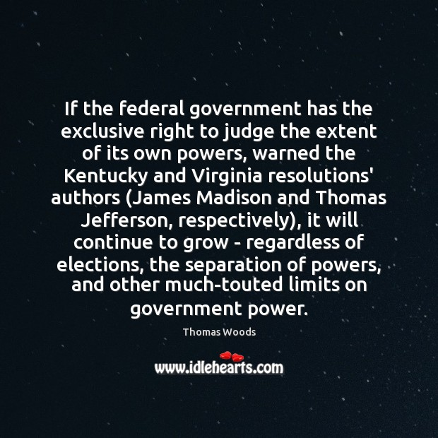 If the federal government has the exclusive right to judge the extent Thomas Woods Picture Quote