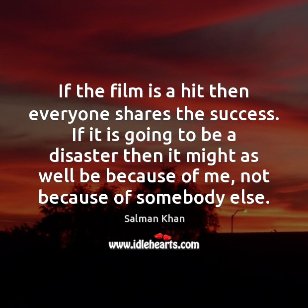 If the film is a hit then everyone shares the success. If Image