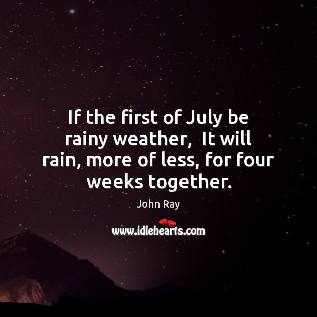 Image, If the first of July be rainy weather,  It will rain, more