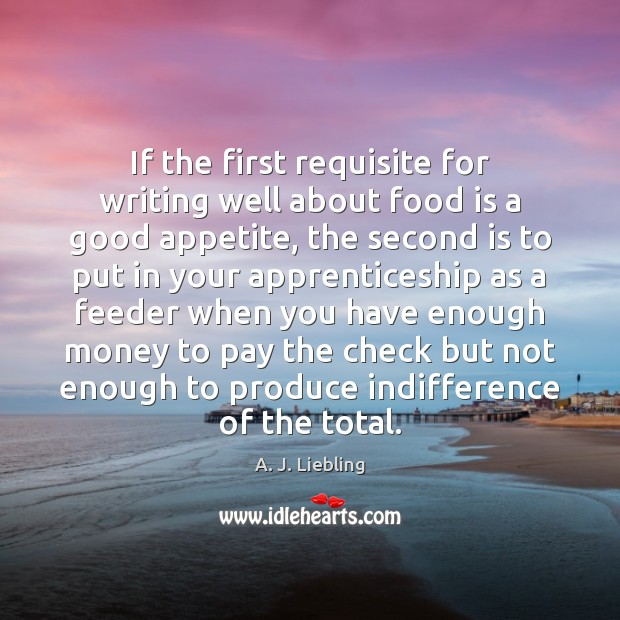Image, If the first requisite for writing well about food is a good