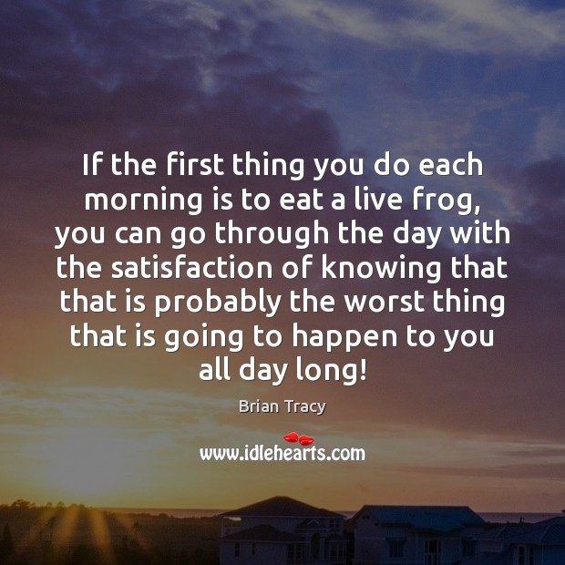 If the first thing you do each morning is to eat a Image