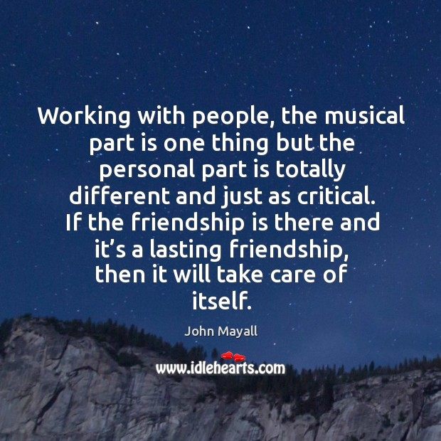 If the friendship is there and it's a lasting friendship, then it will take care of itself. Image