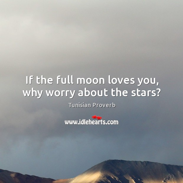 If the full moon loves you, why worry about the stars? Tunisian Proverbs Image
