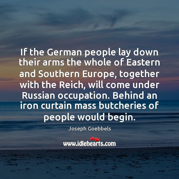 If the German people lay down their arms the whole of Eastern Joseph Goebbels Picture Quote