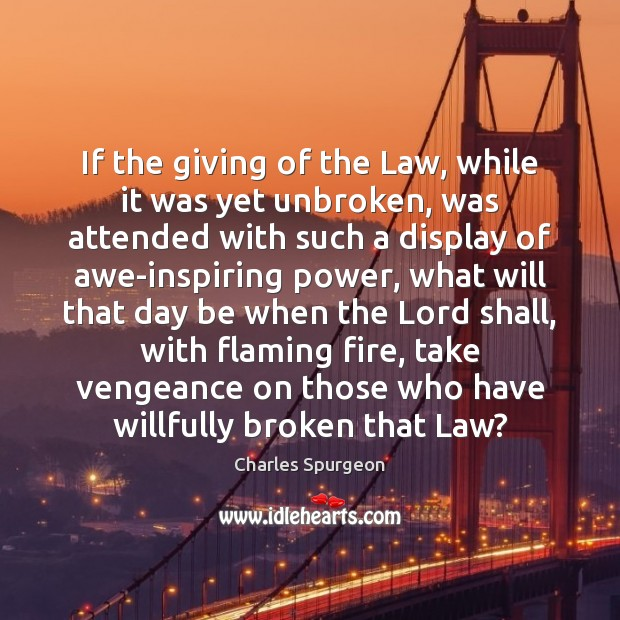 If the giving of the Law, while it was yet unbroken, was Image
