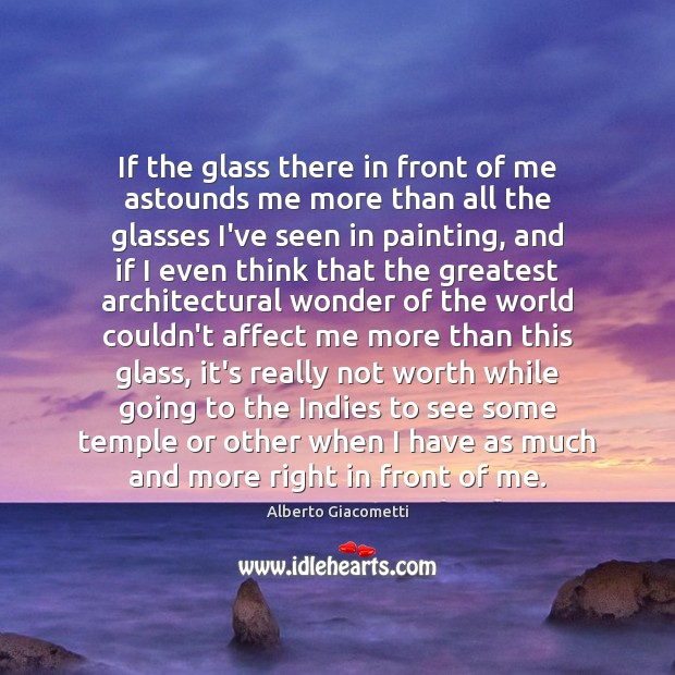 Image, If the glass there in front of me astounds me more than