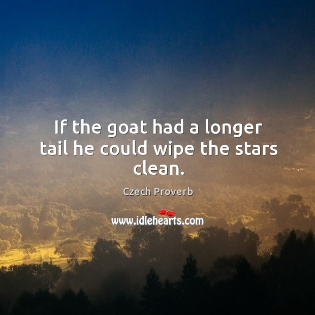 If the goat had a longer tail he could wipe the stars clean. Czech Proverbs Image