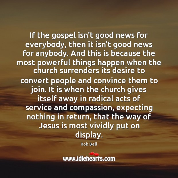 If the gospel isn't good news for everybody, then it isn't good Image
