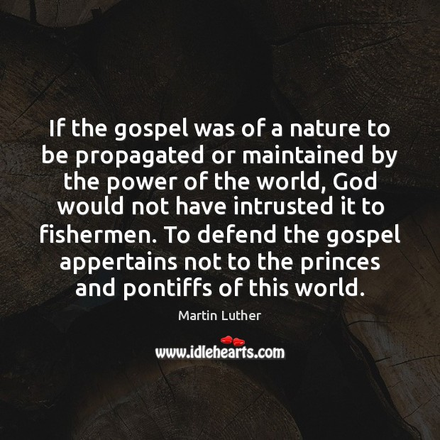 If the gospel was of a nature to be propagated or maintained Image