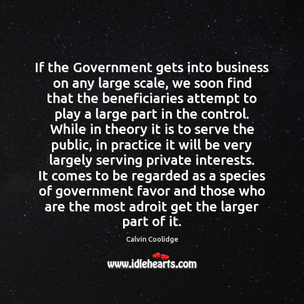 If the Government gets into business on any large scale, we soon Calvin Coolidge Picture Quote