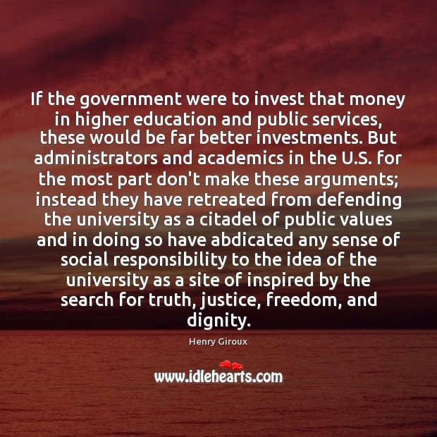If the government were to invest that money in higher education and Social Responsibility Quotes Image