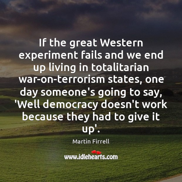 If the great Western experiment fails and we end up living in Martin Firrell Picture Quote