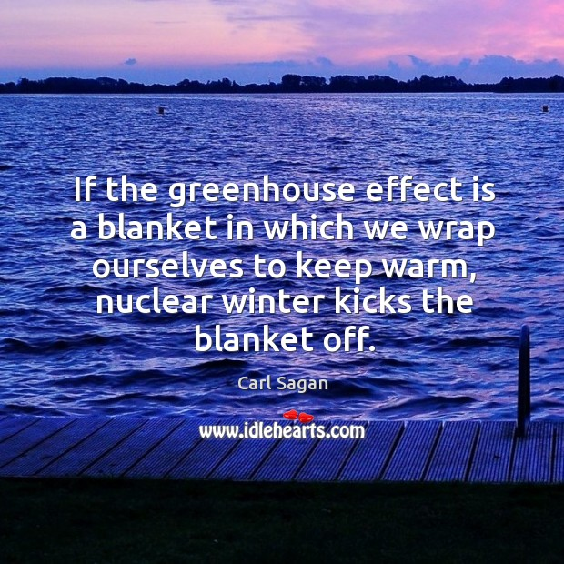 If the greenhouse effect is a blanket in which we wrap ourselves Image