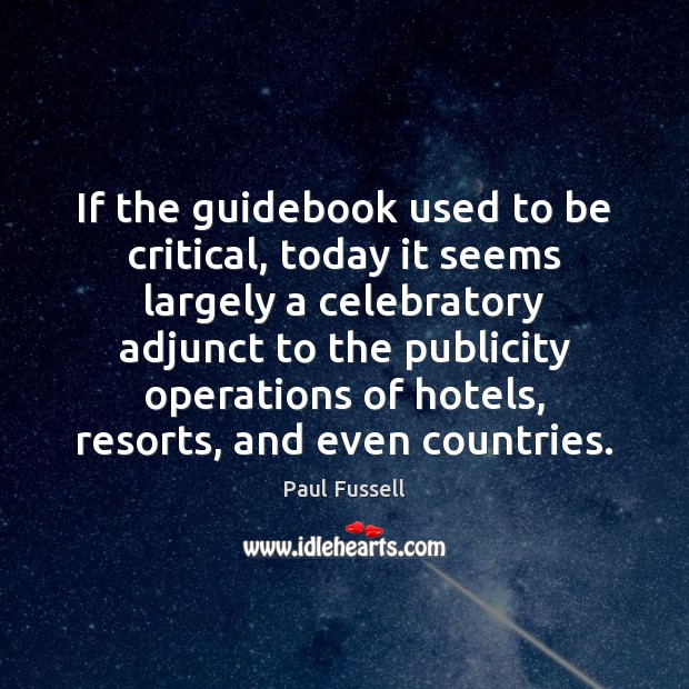 If the guidebook used to be critical, today it seems largely a Paul Fussell Picture Quote