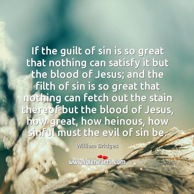 Image, If the guilt of sin is so great that nothing can satisfy it but the blood of jesus