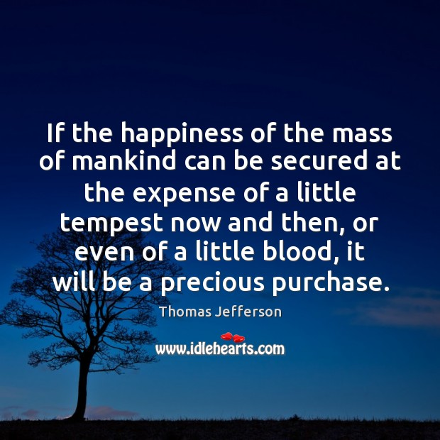 If the happiness of the mass of mankind can be secured at Image