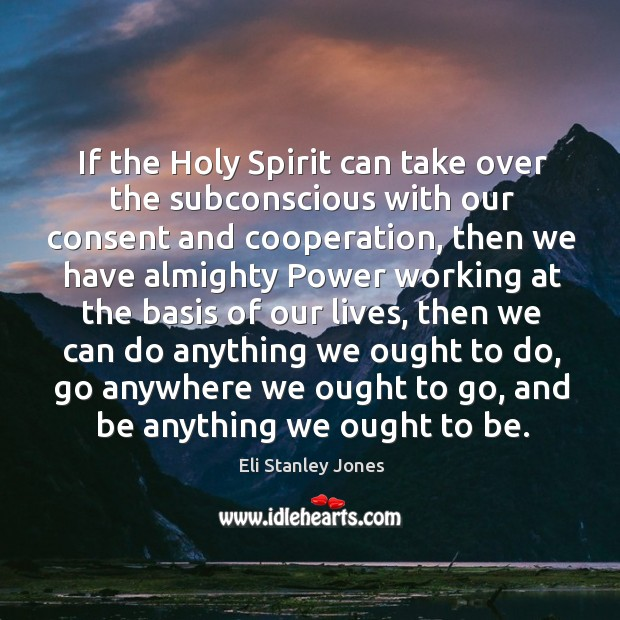 If the holy spirit can take over the subconscious with our consent and cooperation Eli Stanley Jones Picture Quote