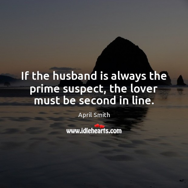 Image, If the husband is always the prime suspect, the lover must be second in line.