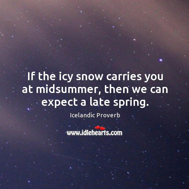 Image, If the icy snow carries you at midsummer, then we can expect a late spring.