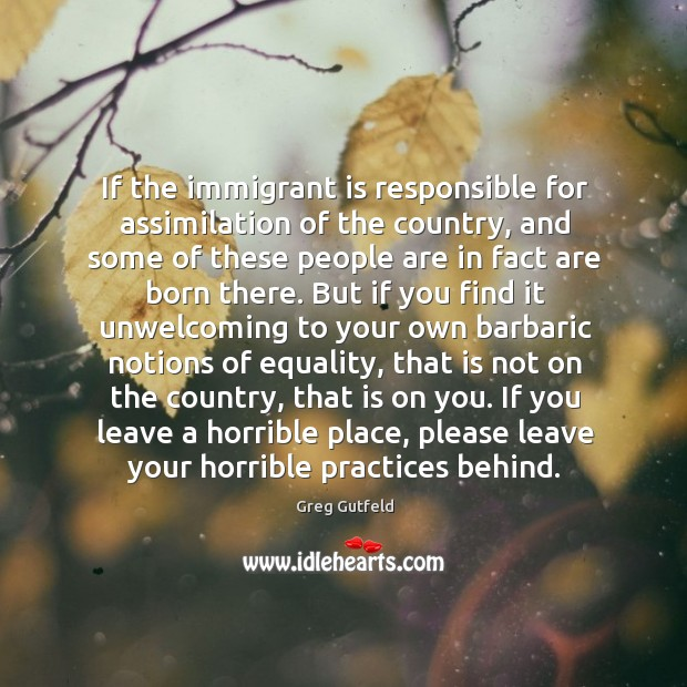If the immigrant is responsible for assimilation of the country, and some Image