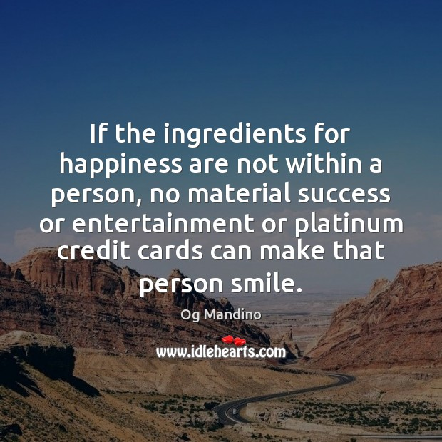 If the ingredients for happiness are not within a person, no material Og Mandino Picture Quote