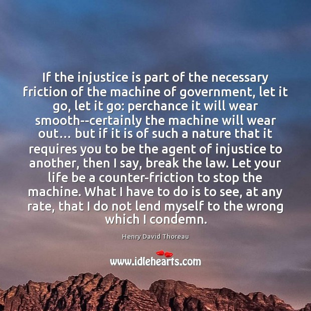 If the injustice is part of the necessary friction of the machine Image