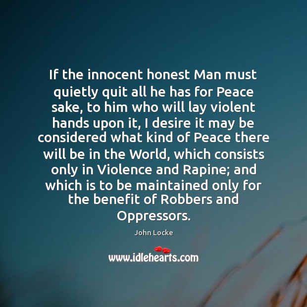If the innocent honest Man must quietly quit all he has for John Locke Picture Quote