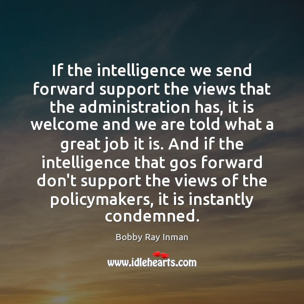 Image, If the intelligence we send forward support the views that the administration