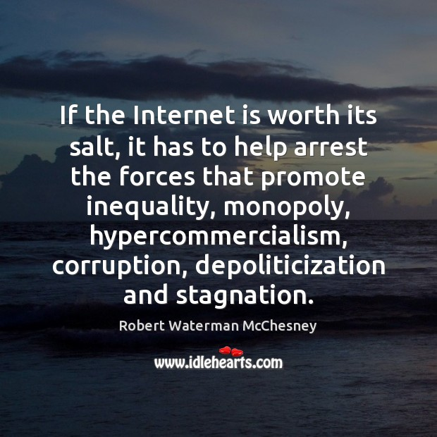If the Internet is worth its salt, it has to help arrest Internet Quotes Image