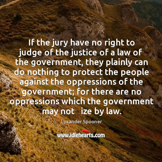 If the jury have no right to judge of the justice of a law of the government Image
