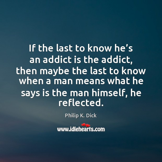 If the last to know he's an addict is the addict, Image