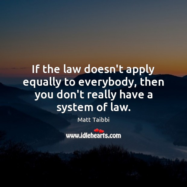 Image, If the law doesn't apply equally to everybody, then you don't really have a system of law.