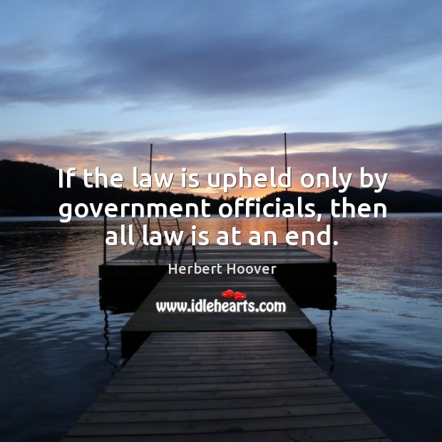 If the law is upheld only by government officials, then all law is at an end. Image