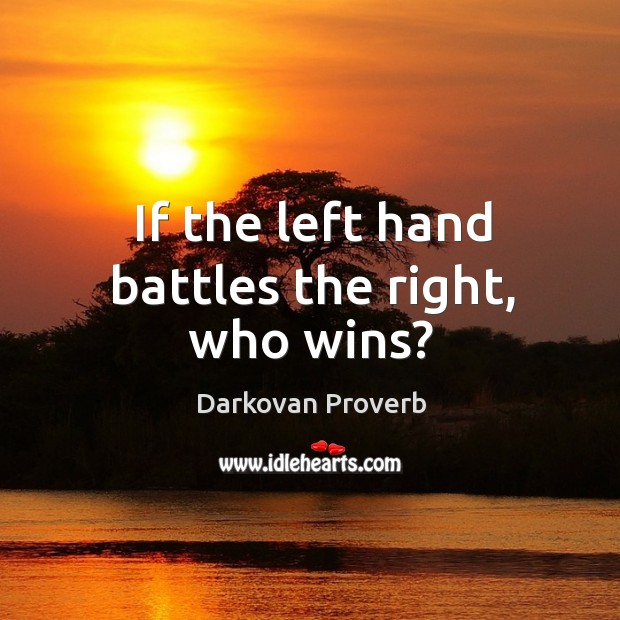 If the left hand battles the right, who wins? Darkovan Proverbs Image
