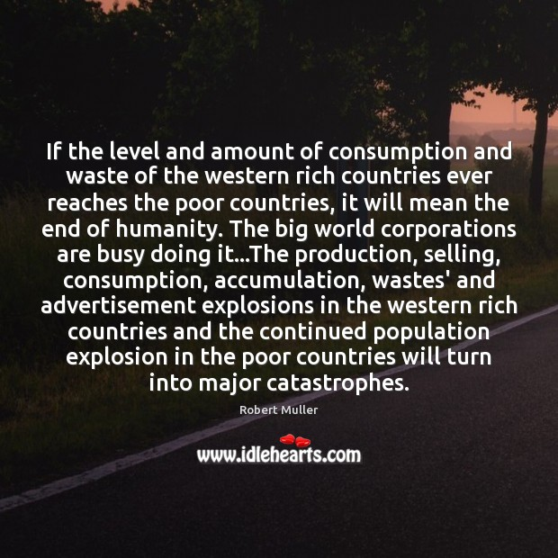 If the level and amount of consumption and waste of the western Robert Muller Picture Quote