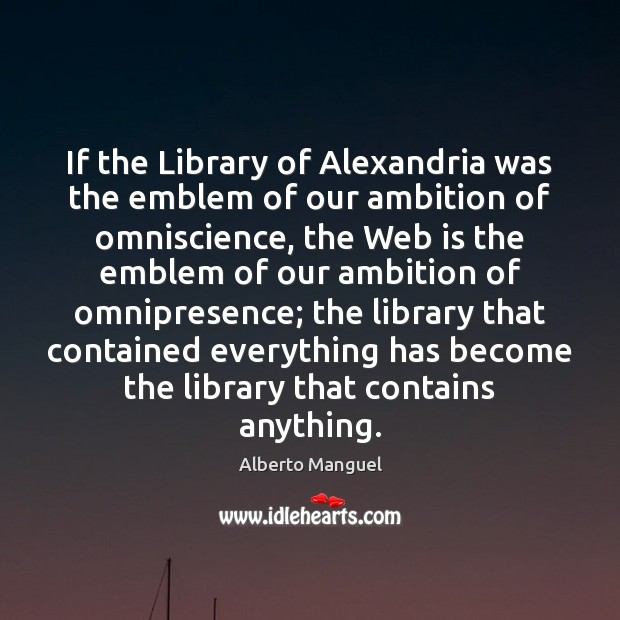 Image, If the Library of Alexandria was the emblem of our ambition of