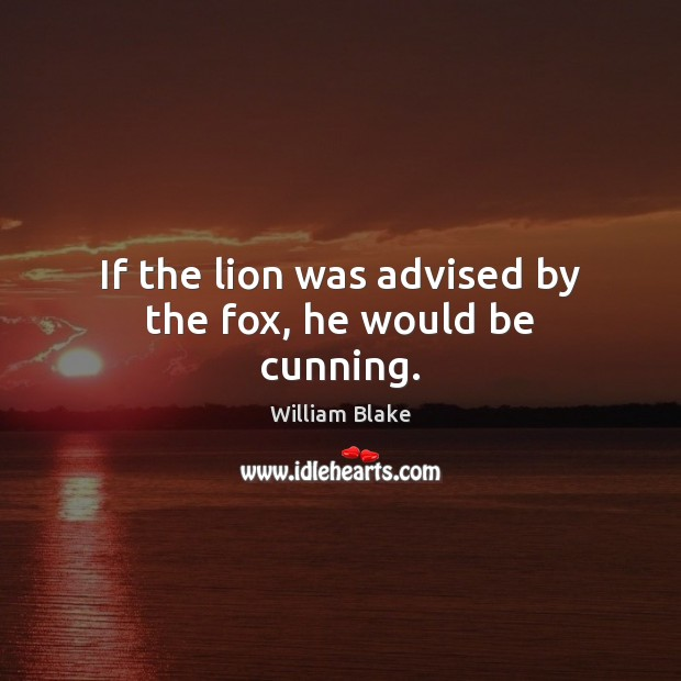 If the lion was advised by the fox, he would be cunning. Image