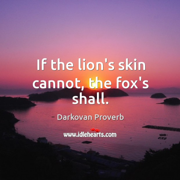 If the lion's skin cannot, the fox's shall. Darkovan Proverbs Image