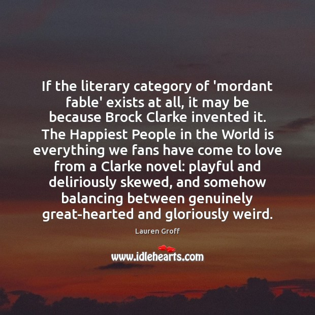 If the literary category of 'mordant fable' exists at all, it may Lauren Groff Picture Quote
