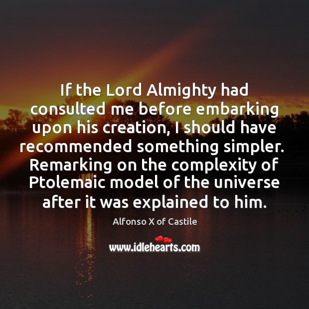 Image, If the Lord Almighty had consulted me before embarking upon his creation,