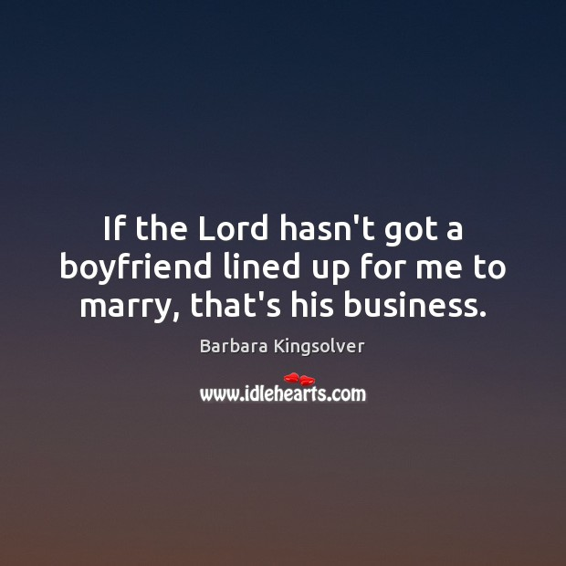 Image, If the Lord hasn't got a boyfriend lined up for me to marry, that's his business.