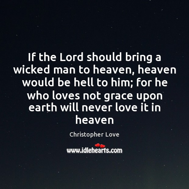 If the Lord should bring a wicked man to heaven, heaven would Image