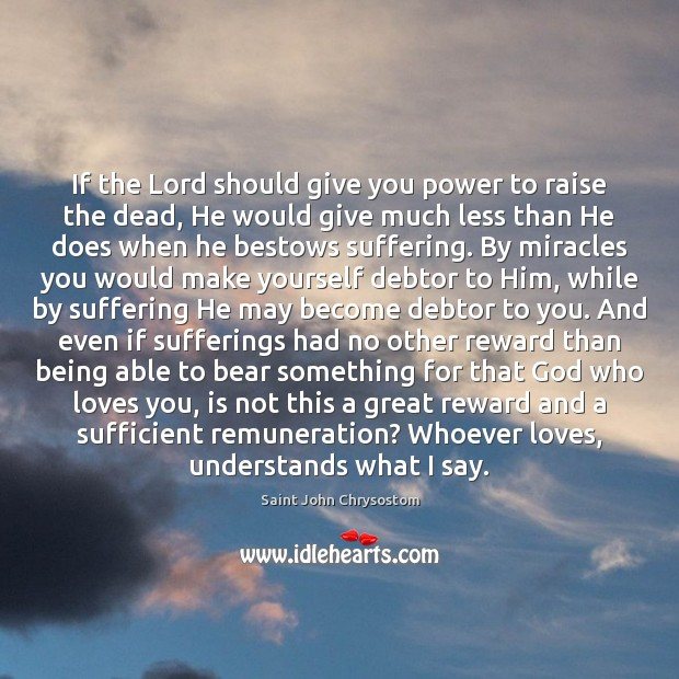 Image, If the Lord should give you power to raise the dead, He