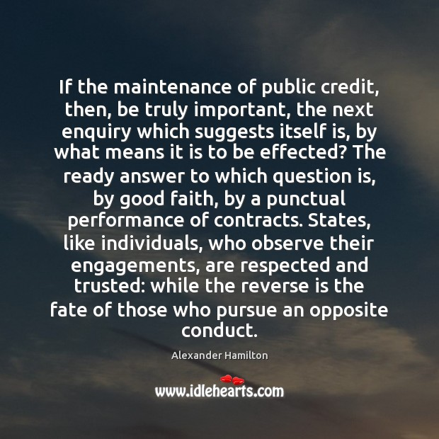 If the maintenance of public credit, then, be truly important, the next Alexander Hamilton Picture Quote