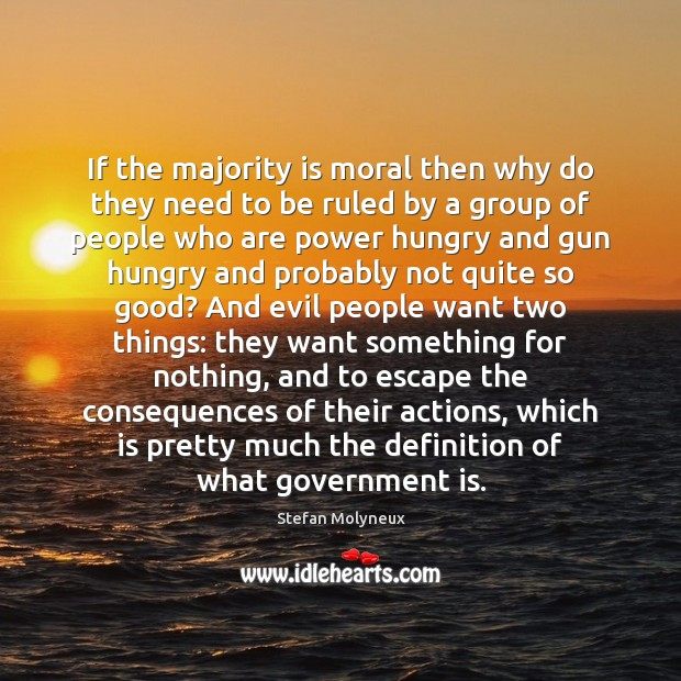 If the majority is moral then why do they need to be Stefan Molyneux Picture Quote