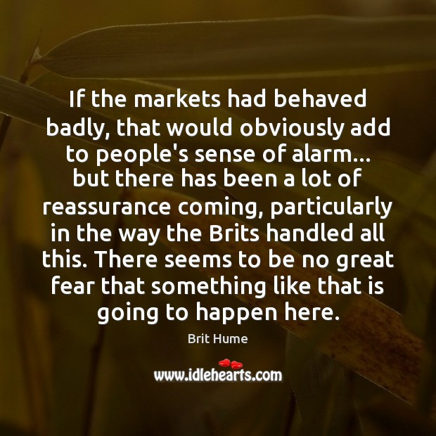 Image, If the markets had behaved badly, that would obviously add to people's