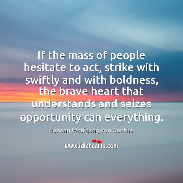 If the mass of people hesitate to act, strike with swiftly and Boldness Quotes Image