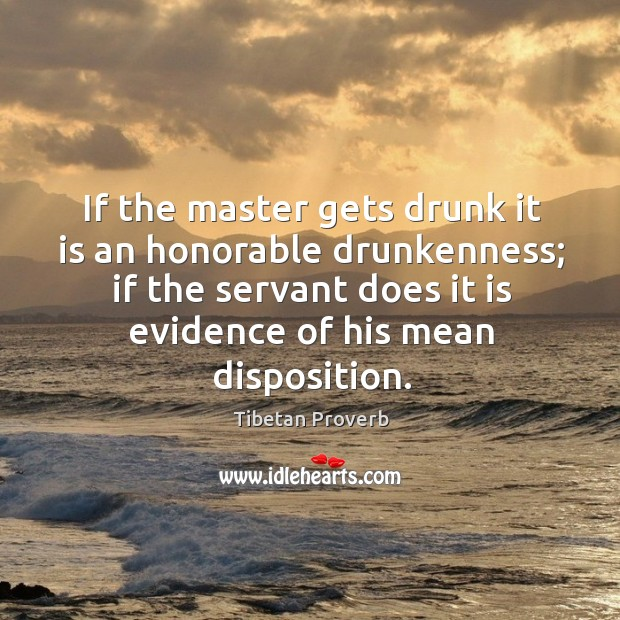 If the master gets drunk it is an honorable drunkenness Tibetan Proverbs Image