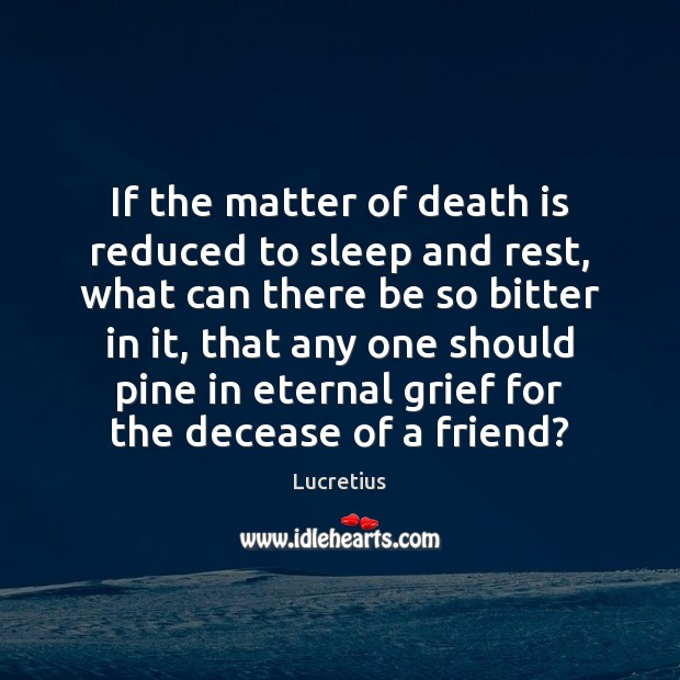 If the matter of death is reduced to sleep and rest, what Lucretius Picture Quote